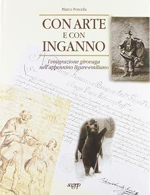 Con Arte e con Inganno. Una Storia dell'Emigrazione Girovaga nell'Appennino ...