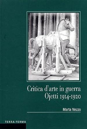 Critica d'arte in guerra. Ojetti, 1914-1920.: Nezzo, Marta