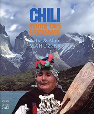 Chili. Terre des Extrêmes.: Mahuzier, Katia Mahuzier, Alain