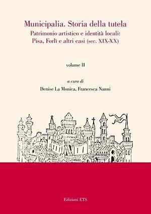 Municipalia. Storia della tutela. Patrimonio artistico e identità cittadina. Pisa e Forl&...