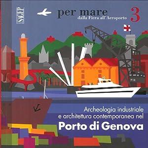 Archeologia Industriale e Architettura Contemporanea nel Porto di Genova.: Rosso del Brenna, ...