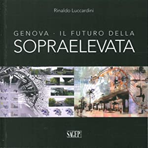 Genova. Il Futuro delle Sopraelevata.: Luccardini, Rinaldo