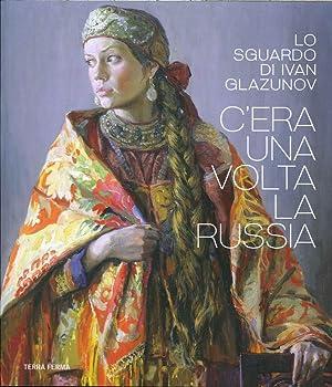 C'era una Volta la Russia. Lo Sguardo di Ivan Glazunov.