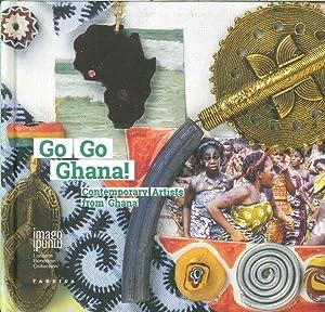 Go Go Ghana! Contemporary Artists From Ghana.: aa.vv.