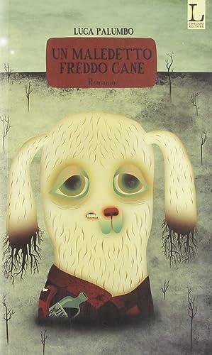 Un maledetto freddo cane.: Palumbo, Luca