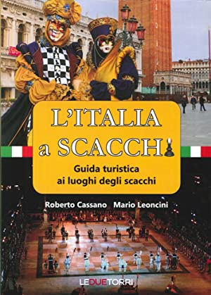 L'Italia a scacchi. Guida turistica ai luoghi degli scacchi.: Cassano, Roberto Leoncini, ...