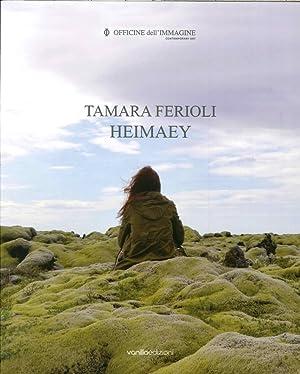Tamara Ferioli. Heimaey. Catalogo della Mostra (Milano, 16 Ottobre-22 Novembre 2014). Ediz. ...