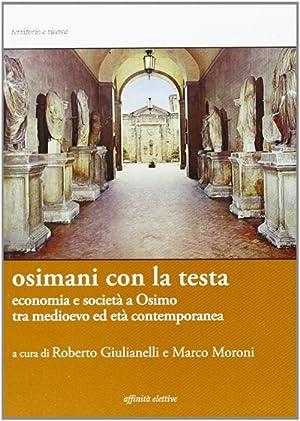 Osimani con la testa. Economia e società a Osimo tra medioevo ed età contemporanea.: ...