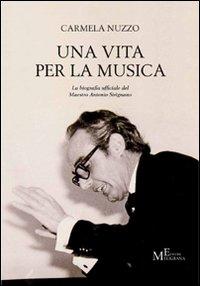 Una vita per la musica. La biografia ufficiale del maestro Antonio Sirignano.: Nuzzo, Carmela