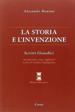 La Storia e l'Invenzione. Scritti filosofici.: Manzoni, Alessandro