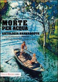 Morte per acqua. Antologia Barnabooth.