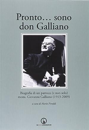 Pronto. sono don Galliano. Biografia di un parroco (e non solo) mons. Giovanni Galliano (1913-2009)...