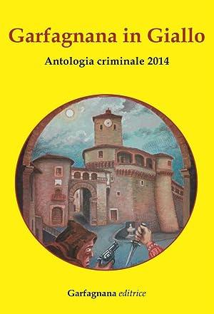Garfagnana in giallo 2014. Antologia criminale 2014.