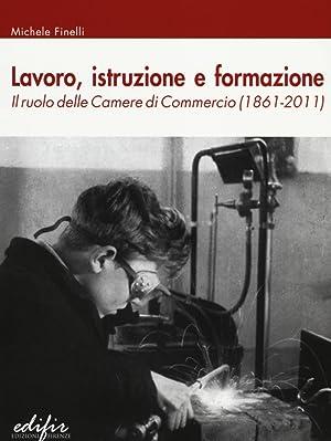 Lavoro, istruzione e formazione. Il ruolo delle Camere di commercio (1861-2011).: Finelli, Michele