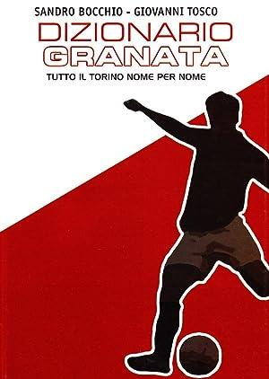 Dizionario granata. Tutto il Torino nome per nome.: Bocchio, Sandro Tosco, Giovanni