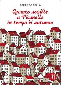 Quanto accadde a Picanello in tempo di autunno.: Di Bella, Beppe