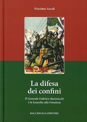La difesa dei confini. Il generale federico baistrocchi e la guardia alla frontiera.: Ascoli, ...
