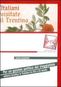 Per un Galateo Politico del Viaggiatore. Editoria Turistica in Trentino tra XIX e XX Secolo.: ...