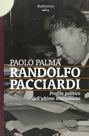 Randolfo Pacciardi. Profilo politico dell'ultimo mazziniano.: Palma, Paolo