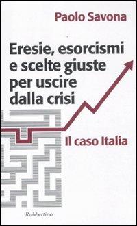 Eresie, esorcismi e scelte giuste per uscire dalla crisi. Il caso Italia.: Savona, Paolo