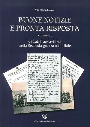 Buone notizie e pronta risposta. Vol. 2: Caduti francavillesi nella Seconda guerra mondiale.: ...