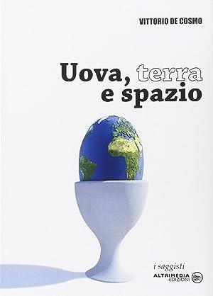 Uova, terre e spazio.: De Cosmo, Vittorio