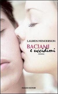 Baciami e uccidimi.: Henderson, Lauren