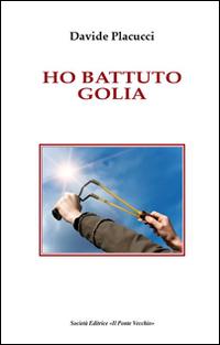Ho battuto Golia.: Placucci, Davide
