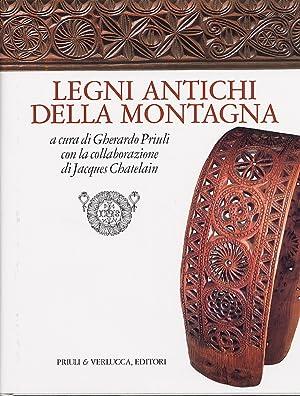 Legni antichi della montagna.: Priuli, Gherardo; Chatelain, Jacques