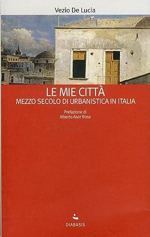 Le mie città. Mezzo secolo di urbanistica in Italia.: De Lucia, Vezio