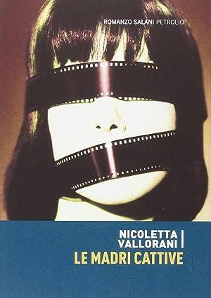 Le madri cattive.: Vallorani, Nicoletta