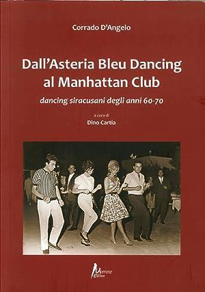 Dall'Asteria Bleu Dancing al Manhattan club. Dancing siracusani degli anni 60-70.: D'Angelo, ...