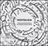 Nostalgia. Contemporary Artists from the Kingdom of Saudi Arabia.