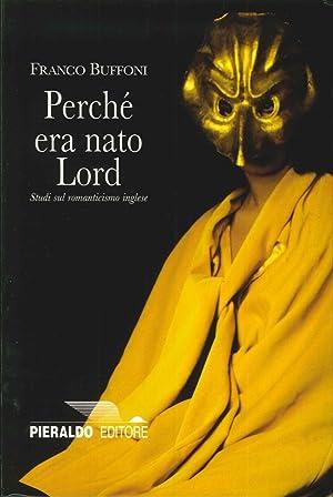 Perché era nato lord. Studi sul Romanticismo inglese.: Buffoni, Franco