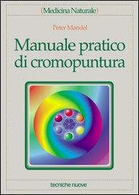 Manuale pratico di cromopuntura.: Mandel, Peter