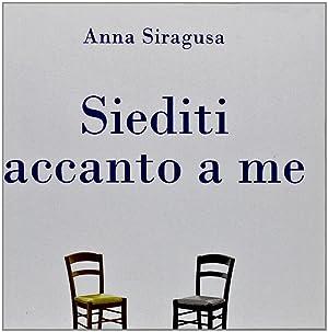 Siediti accanto a me.: Siragusa, Anna