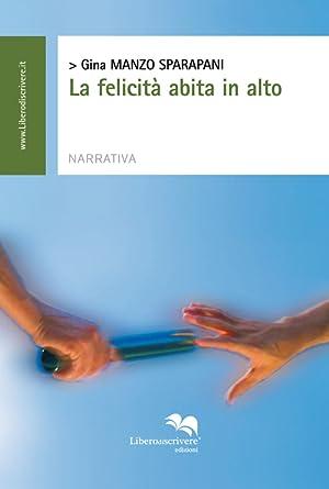 La Felicità Abita in Alto.: Manzo Sparapani, Gina