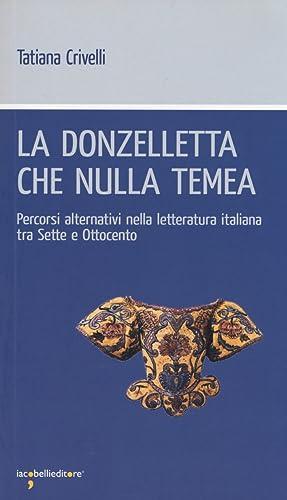 La donzelletta che nulla temea. Percorsi alternativi nella letteratura italiana tra Sette e ...
