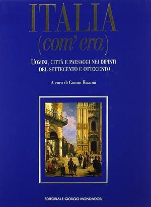 Italia (Com'Era). Uomini, Città e Paesaggi nei Dipinti del Settecento e dell'...