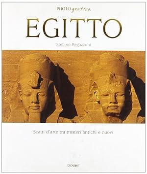 Egitto. Scatti d'Arte tra Misteri Antichi e Nuovi.: Regazzoni, Stefano