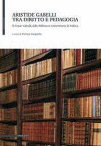Aristide Gabelli tra diritto e pedagogia. Il Fondo Gabelli della Biblioteca Universitaria di Padova...