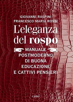 L'eleganza del Rospo. Manuale postmoderno di buona educazione e Cattivi Pensieri.: Raspini, ...