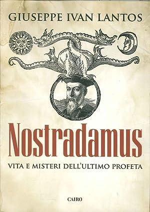 Nostradamus. Vita e Misteri dell'Ultimo Profeta.: Lantos, Giuseppe I
