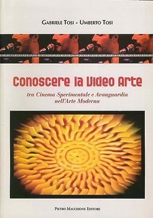 Conoscere la video arte. Tra cinema sperimentale e avanguardia nell'arte moderna.: Tosi, ...