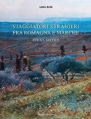 Viaggiatori Stranieri tra Romagna e Marche. XIX-XX Secolo.: Brilli, Attilio