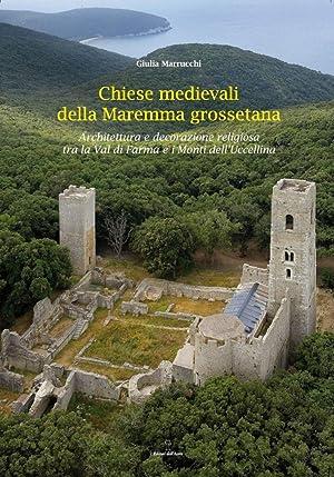 Chiese Medievali delle Maremma Grossetana. Architettura e Decorazione Religiosa tra la Val di Farma...