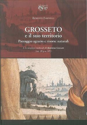 Grosseto e il Suo Territorio. Paesaggio Agrario e Risorse Naturali.: Farinelli, Roberto