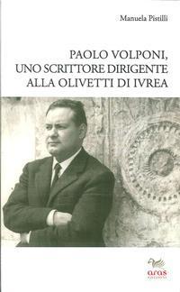 Paolo Volponi. Uno Scrittore Dirigente alla Olivetti di Ivrea.: Pistilli, Manuela