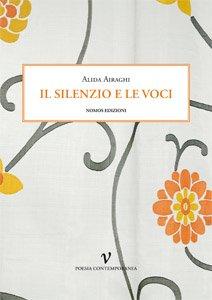 Il Silenzio e le Voci.: Airaghi, Alida