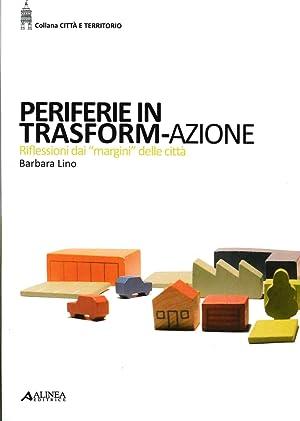 """Periferie in Trasform-Azione. Riflessioni dai """"Margini"""" delle Citta'.: Lino, Barbara"""